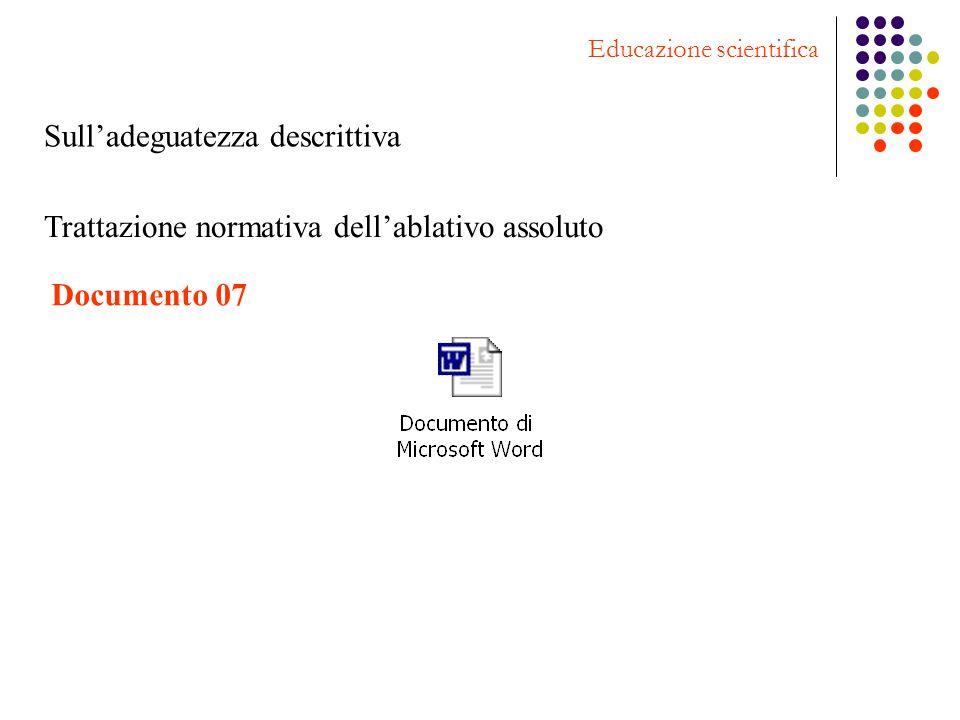 Sulladeguatezza descrittiva Educazione scientifica Trattazione normativa dellablativo assoluto Documento 07