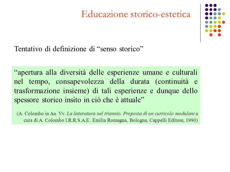 Educazione storico-estetica Tentativo di definizione di senso storico apertura alla diversità delle esperienze umane e culturali nel tempo, consapevol