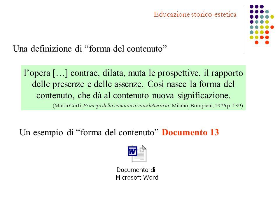 Educazione storico-estetica Una definizione di forma del contenuto lopera […] contrae, dilata, muta le prospettive, il rapporto delle presenze e delle