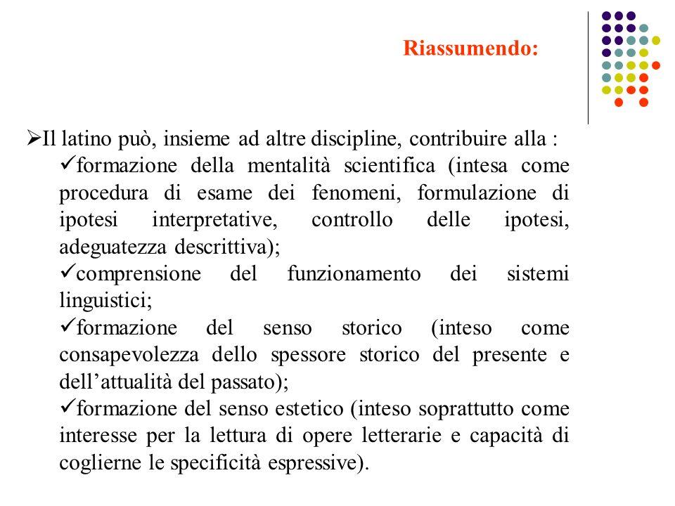 Il latino può, insieme ad altre discipline, contribuire alla : formazione della mentalità scientifica (intesa come procedura di esame dei fenomeni, fo