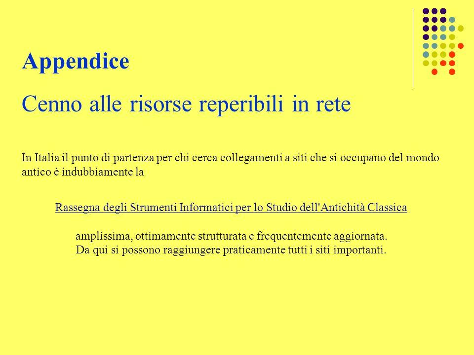 Appendice Cenno alle risorse reperibili in rete In Italia il punto di partenza per chi cerca collegamenti a siti che si occupano del mondo antico è in