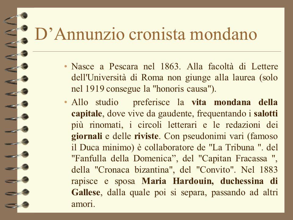 DAnnunzio cronista mondano Nasce a Pescara nel 1863. Alla facoltà di Lettere dell'Università di Roma non giunge alla laurea (solo nel 1919 consegue la
