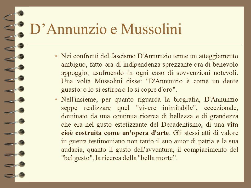 DAnnunzio e Mussolini Nei confronti del fascismo D'Annunzio tenne un atteggiamento ambiguo, fatto ora di indipendenza sprezzante ora di benevolo appog