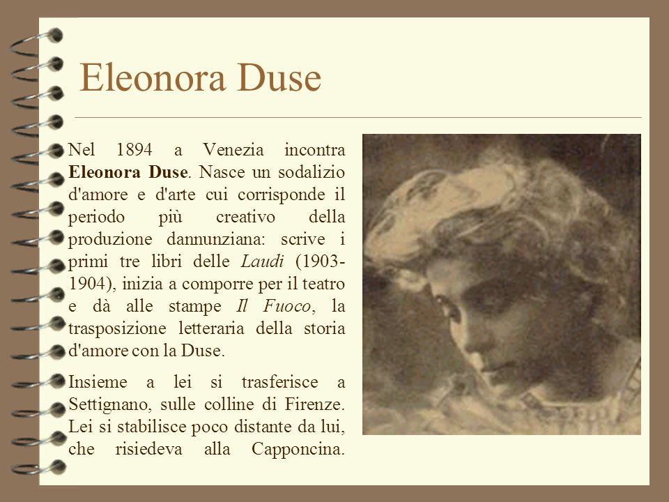 Eros Il 1904 segna la fine della storia con Eleonora Duse e nuovi nomi di donne compaiono nella biografia di d Annunzio: Alessandra di Rudinì Carlotti, Giuseppina Mancini e la contessa russa Natalia de Goloubeff.