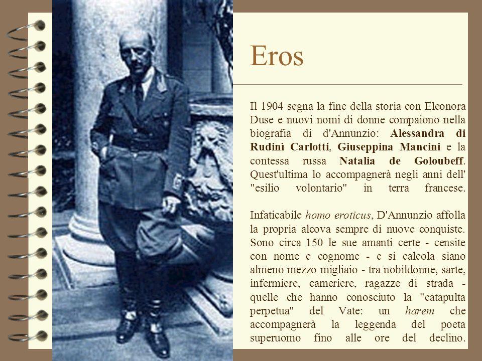 Eros Il 1904 segna la fine della storia con Eleonora Duse e nuovi nomi di donne compaiono nella biografia di d'Annunzio: Alessandra di Rudinì Carlotti