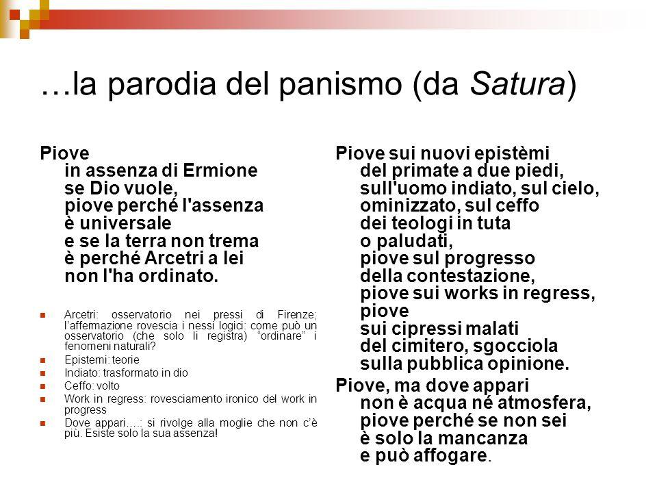 …la parodia del panismo (da Satura) Piove in assenza di Ermione se Dio vuole, piove perché l'assenza è universale e se la terra non trema è perché Arc