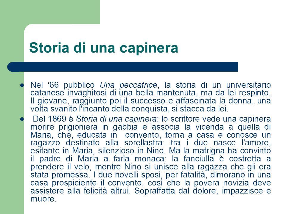 Storia di una capinera Nel 66 pubblicò Una peccatrice, la storia di un universitario catanese invaghitosi di una bella mantenuta, ma da lei respinto.