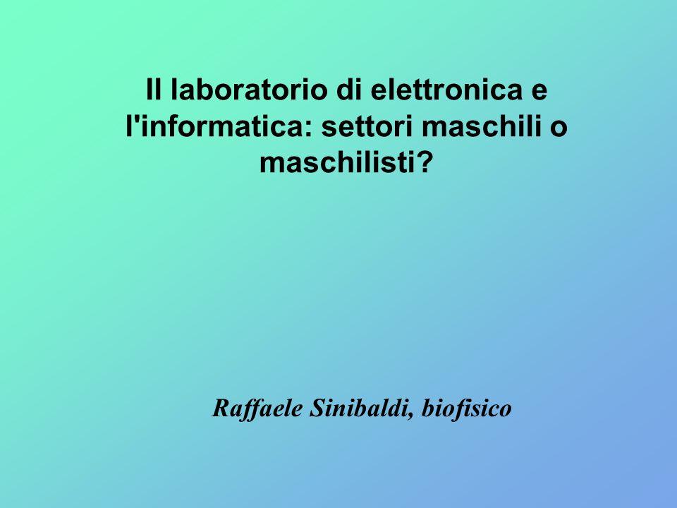 Raffaele Sinibaldi, biofisico Il laboratorio di elettronica e l'informatica: settori maschili o maschilisti?