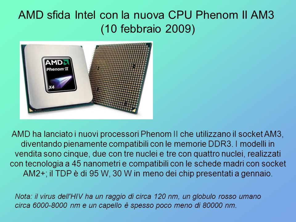 AMD sfida Intel con la nuova CPU Phenom II AM3 (10 febbraio 2009) AMD ha lanciato i nuovi processori Phenom II che utilizzano il socket AM3, diventand