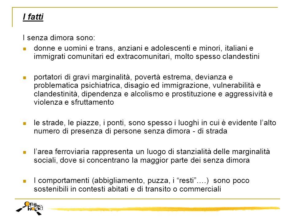 I fatti I senza dimora sono: donne e uomini e trans, anziani e adolescenti e minori, italiani e immigrati comunitari ed extracomunitari, molto spesso