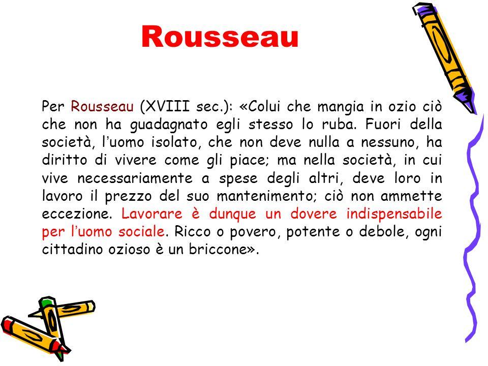 Rousseau Per Rousseau (XVIII sec.): «Colui che mangia in ozio ciò che non ha guadagnato egli stesso lo ruba. Fuori della società, luomo isolato, che n