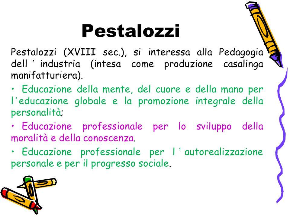 Pestalozzi Pestalozzi (XVIII sec.), si interessa alla Pedagogia dellindustria (intesa come produzione casalinga manifatturiera).
