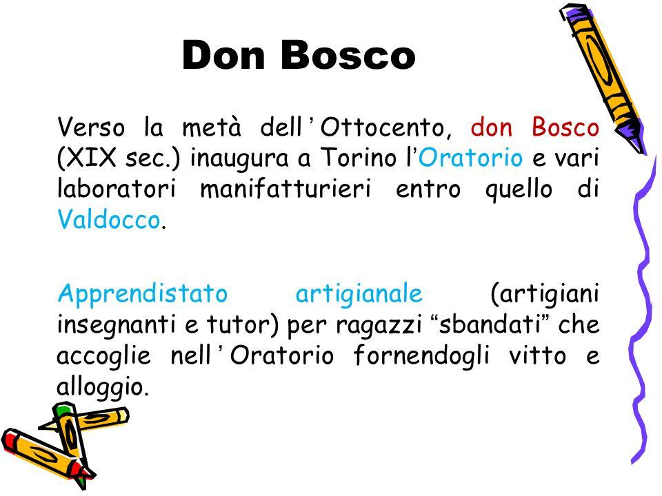 Don Bosco Verso la metà dellOttocento, don Bosco (XIX sec.) inaugura a Torino lOratorio e vari laboratori manifatturieri entro quello di Valdocco.