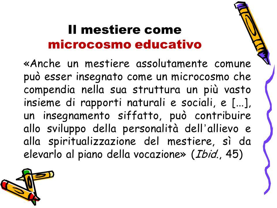 Il mestiere come microcosmo educativo «Anche un mestiere assolutamente comune può esser insegnato come un microcosmo che compendia nella sua struttura