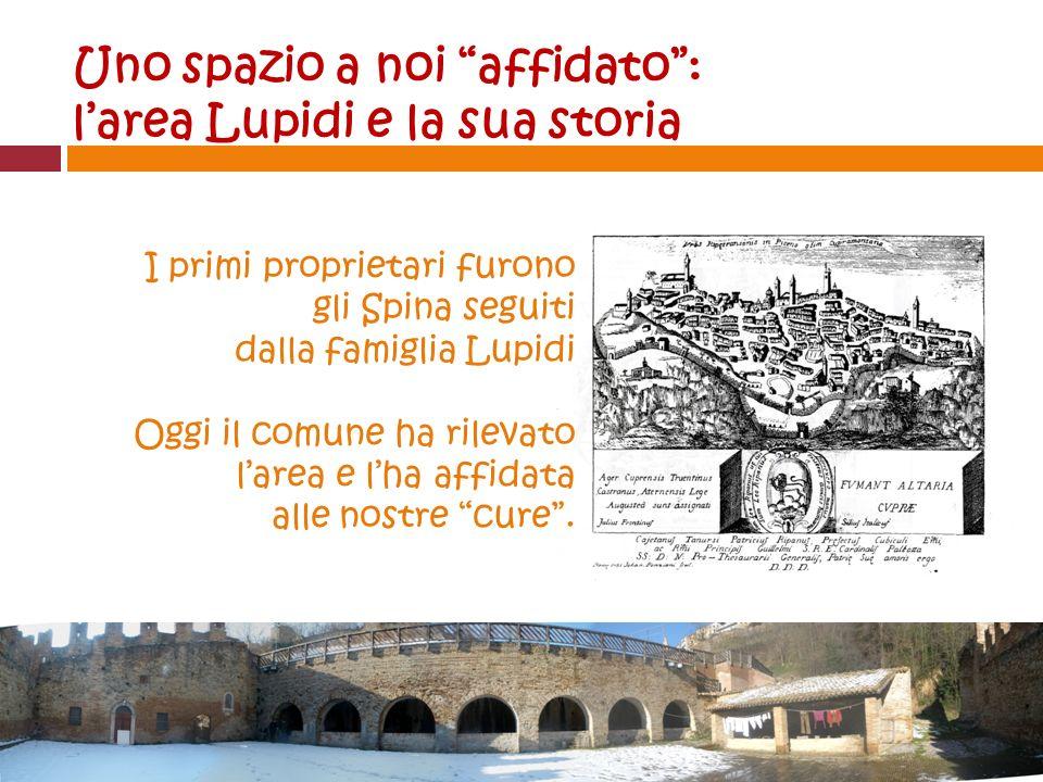 Uno spazio a noi affidato: larea Lupidi e la sua storia I primi proprietari furono gli Spina seguiti dalla famiglia Lupidi Oggi il comune ha rilevato larea e lha affidata alle nostre cure.