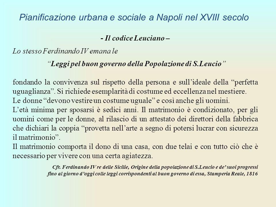 - Il codice Leuciano – Lo stesso Ferdinando IV emana le Leggi pel buon governo della Popolazione di S.Leucio fondando la convivenza sul rispetto della