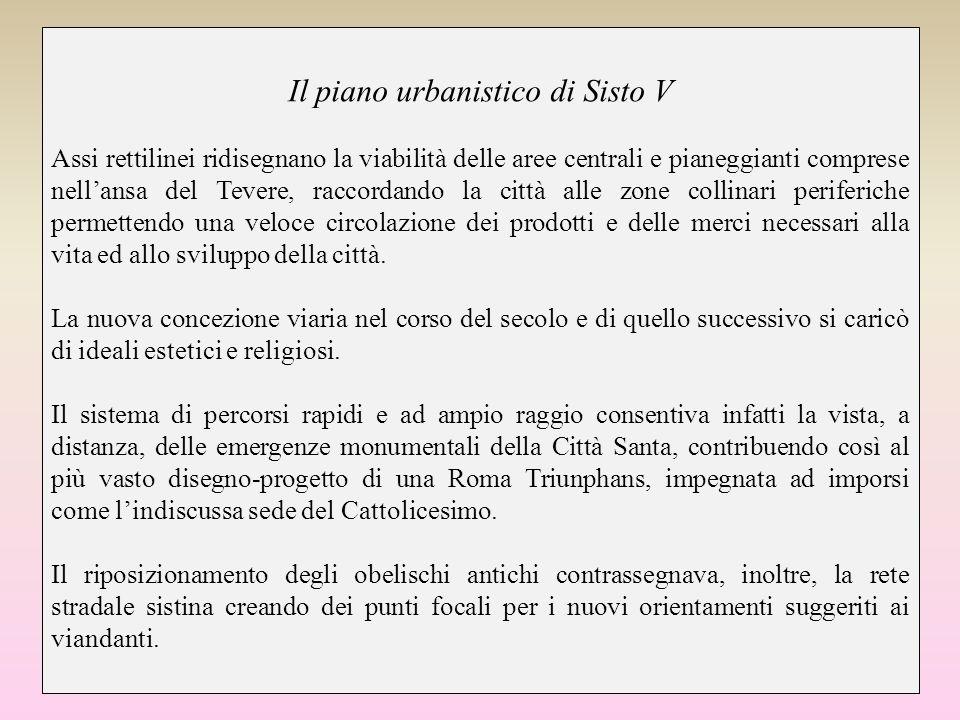 Il piano urbanistico di Sisto V Assi rettilinei ridisegnano la viabilità delle aree centrali e pianeggianti comprese nellansa del Tevere, raccordando