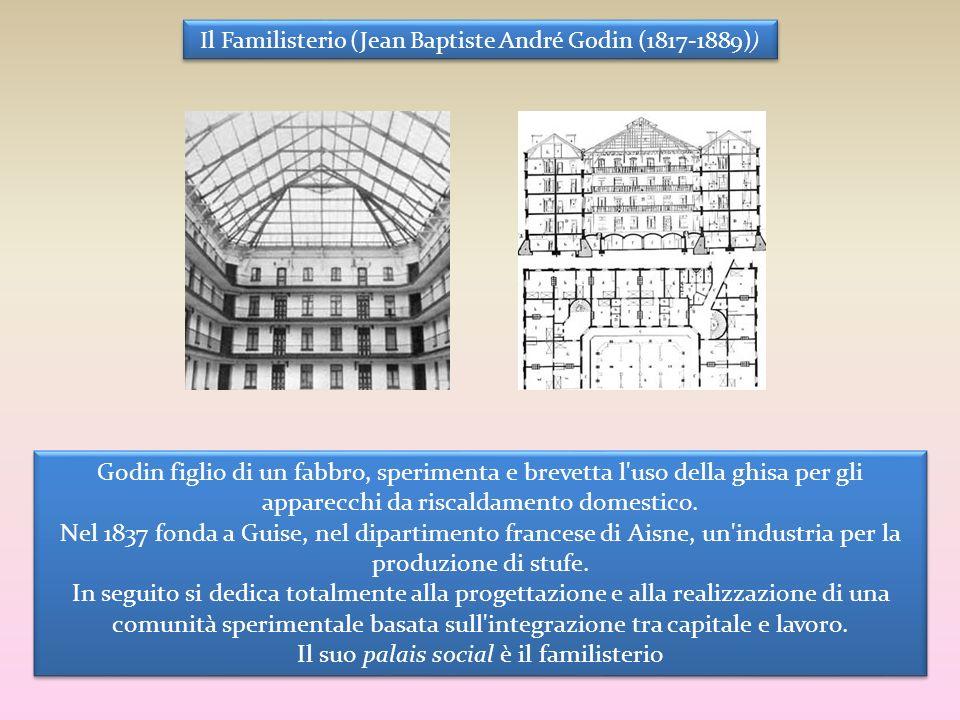 Il Familisterio (Jean Baptiste André Godin (1817-1889) ) Godin figlio di un fabbro, sperimenta e brevetta l'uso della ghisa per gli apparecchi da risc