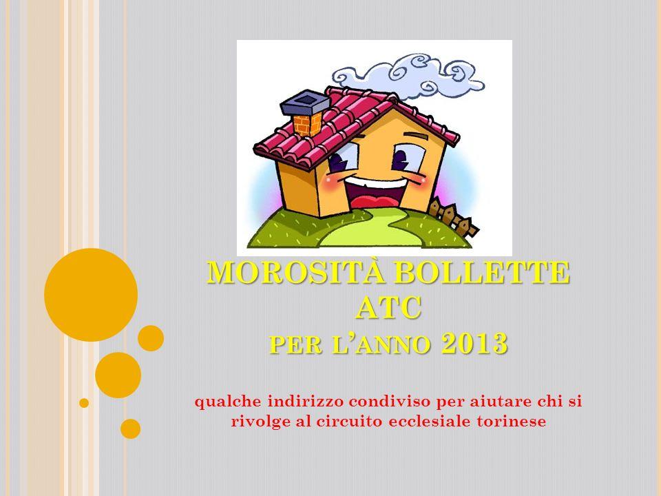 MOROSITÀ BOLLETTE ATC PER L ANNO 2013 qualche indirizzo condiviso per aiutare chi si rivolge al circuito ecclesiale torinese