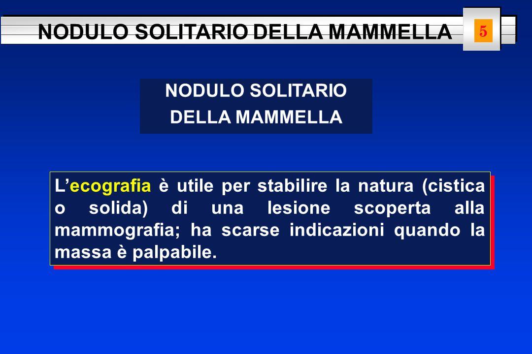 NODULO SOLITARIO DELLA MAMMELLA NODULO SOLITARIO DELLA MAMMELLA Lecografia è utile per stabilire la natura (cistica o solida) di una lesione scoperta