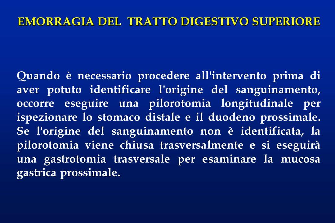 EMORRAGIA DEL TRATTO DIGESTIVO SUPERIORE Quando è necessario procedere all'intervento prima di aver potuto identificare l'origine del sanguinamento, o