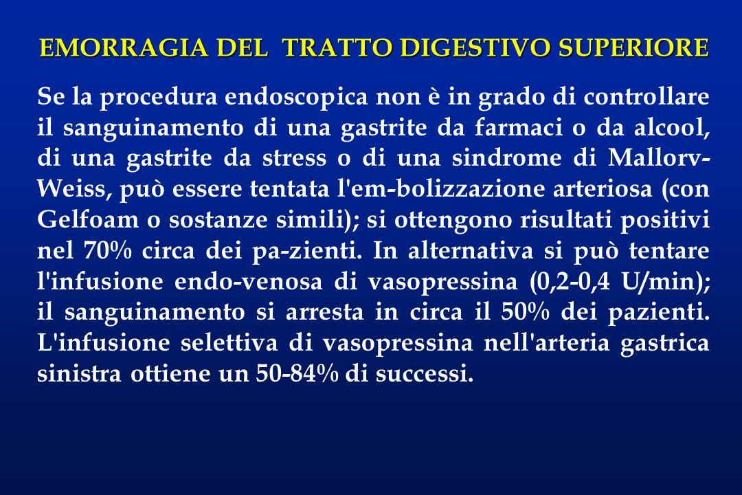 EMORRAGIA DEL TRATTO DIGESTIVO SUPERIORE Se la procedura endoscopica non è in grado di controllare il sanguinamento di una gastrite da farmaci o da al