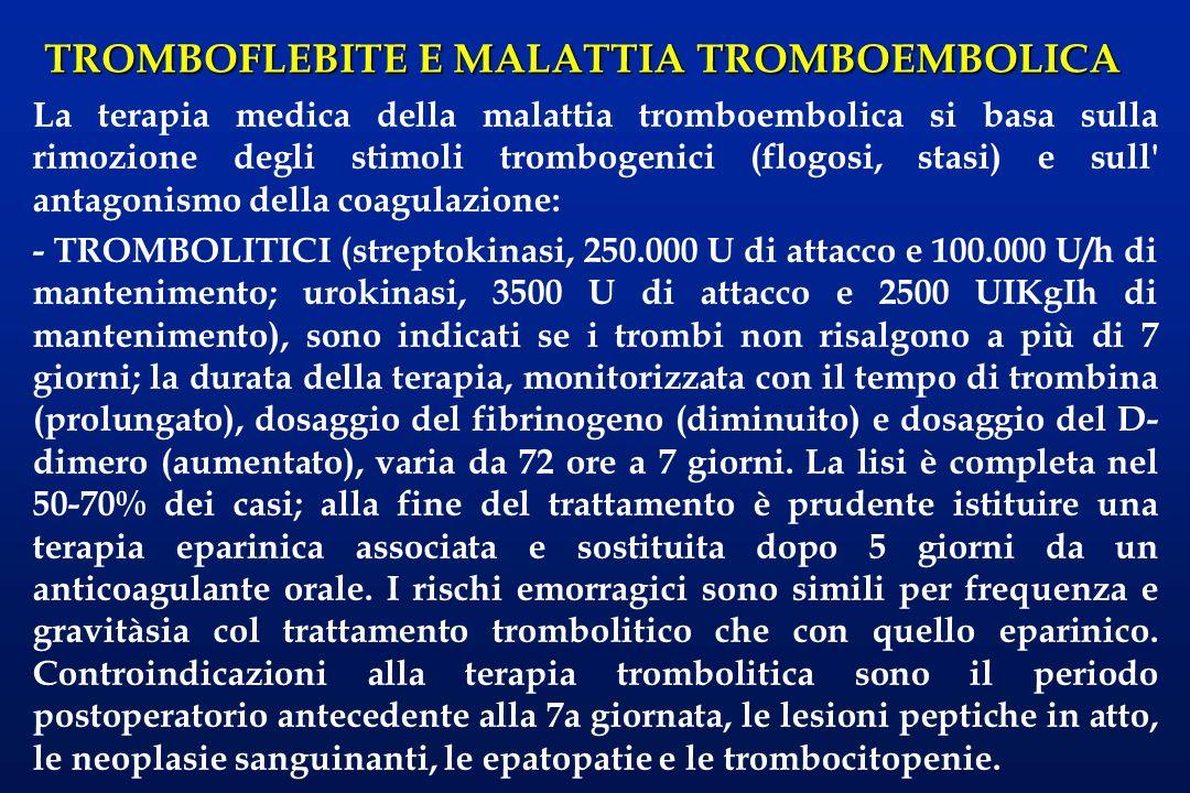TROMBOFLEBITE E MALATTIA TROMBOEMBOLICA La terapia medica della malattia tromboembolica si basa sulla rimozione degli stimoli trombogenici (flogosi, s