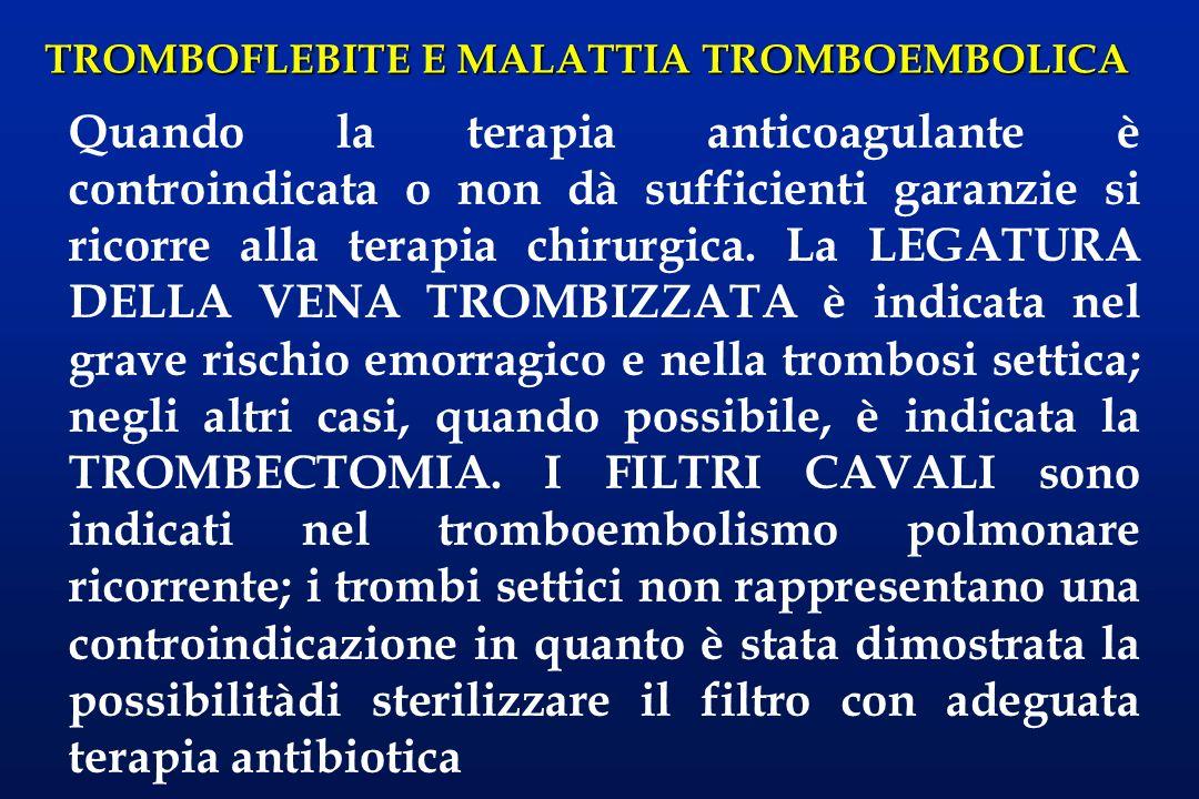 TROMBOFLEBITE E MALATTIA TROMBOEMBOLICA Quando la terapia anticoagulante è controindicata o non dà sufficienti garanzie si ricorre alla terapia chirur