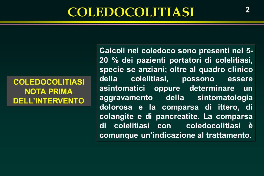 COLEDOCOLITIASI 2 Calcoli nel coledoco sono presenti nel 5- 20 % dei pazienti portatori di colelitiasi, specie se anziani; oltre al quadro clinico del