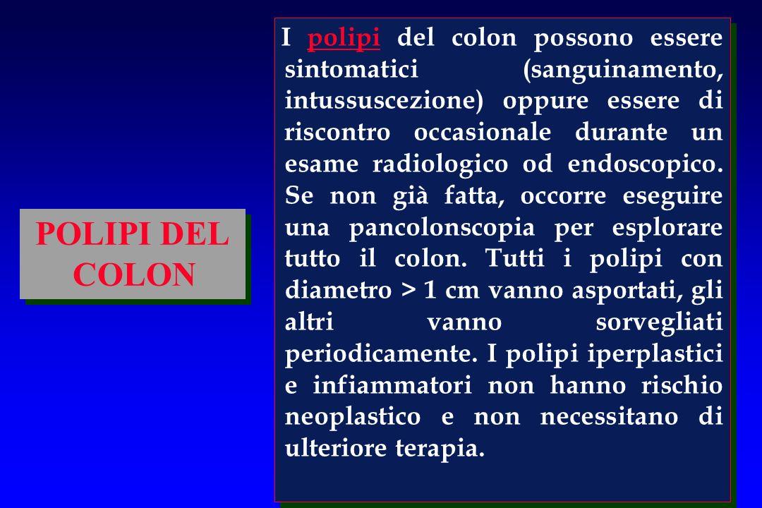 POLIPI DEL COLON I polipi del colon possono essere sintomatici (sanguinamento, intussuscezione) oppure essere di riscontro occasionale durante un esam
