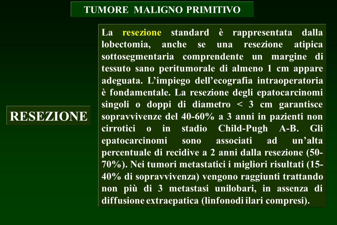 TUMORE MALIGNO PRIMITIVO RESEZIONE La resezione standard è rappresentata dalla lobectomia, anche se una resezione atipica sottosegmentaria comprendent
