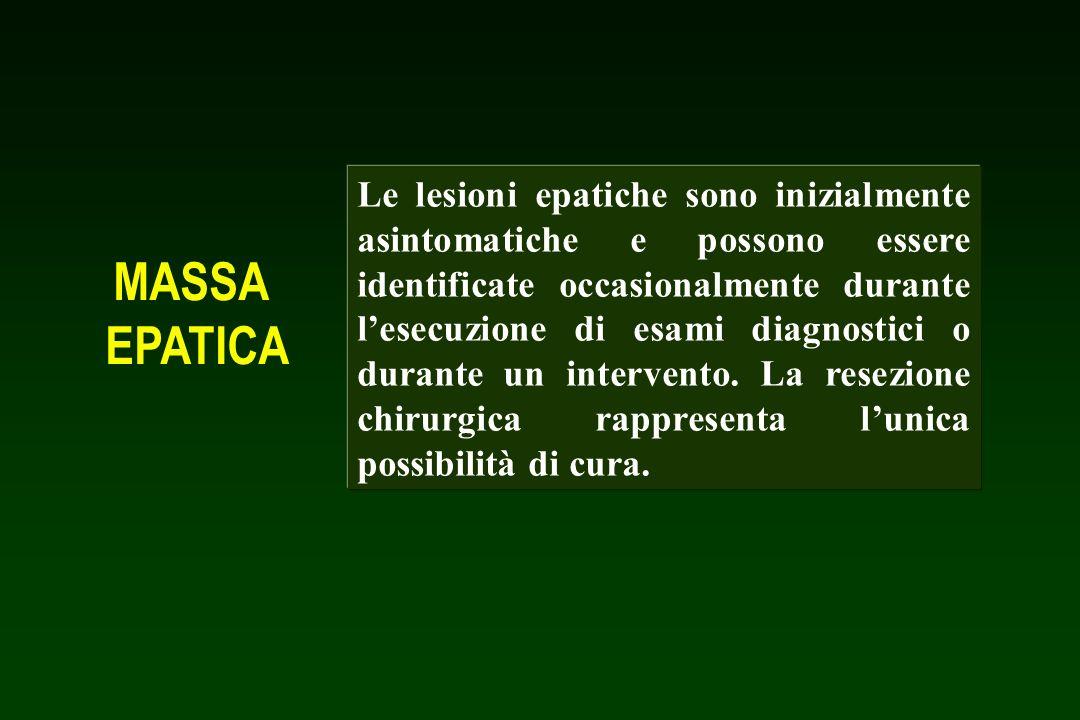 MASSA EPATICA Le lesioni epatiche sono inizialmente asintomatiche e possono essere identificate occasionalmente durante lesecuzione di esami diagnosti