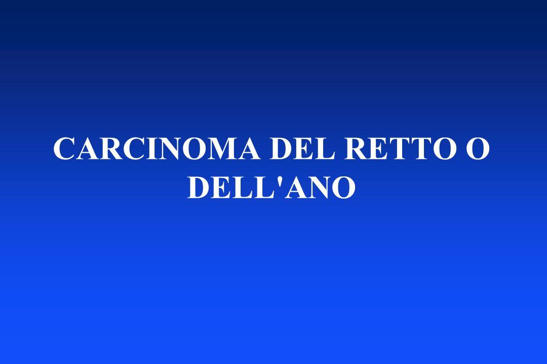 CARCINOMA DEL RETTO O DELL'ANO