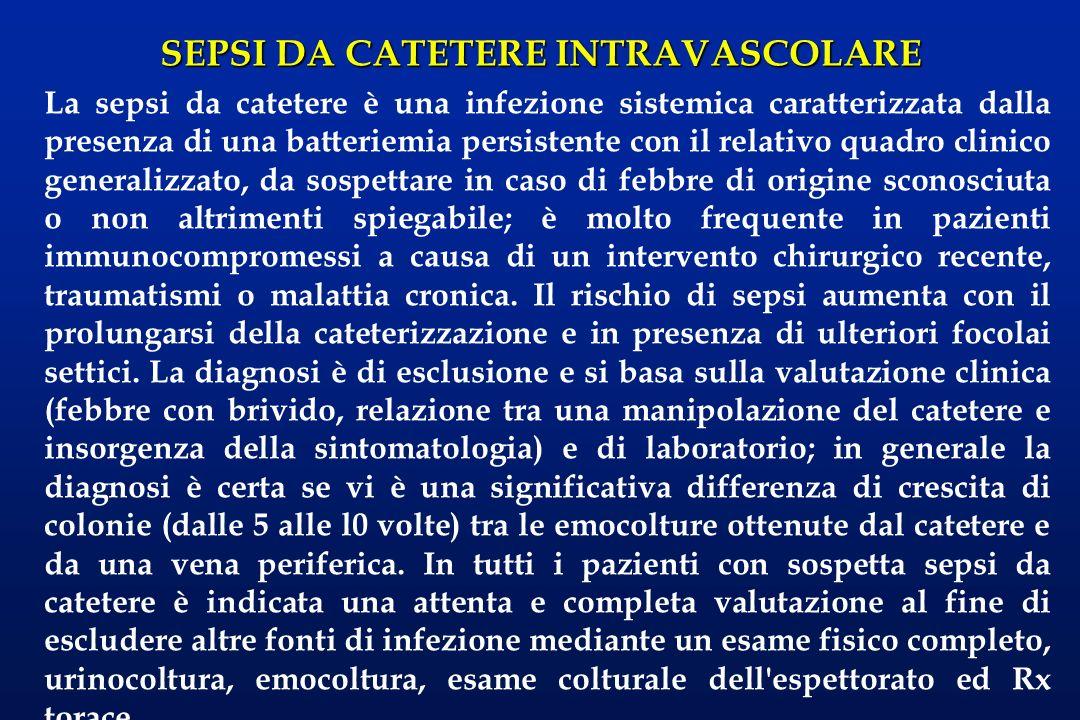 SEPSI DA CATETERE INTRAVASCOLARE La sepsi da catetere è una infezione sistemica caratterizzata dalla presenza di una batteriemia persistente con il re