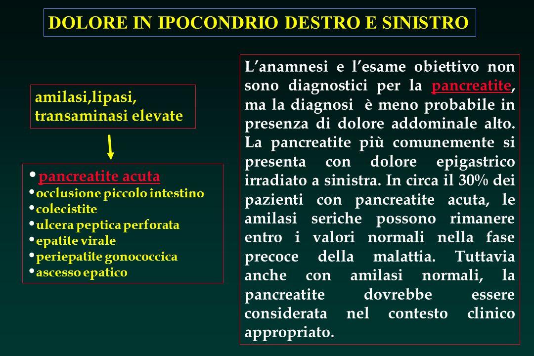 DOLORE IN IPOCONDRIO DESTRO E SINISTRO amilasi,lipasi, transaminasi elevate pancreatite acuta occlusione piccolo intestino colecistite ulcera peptica
