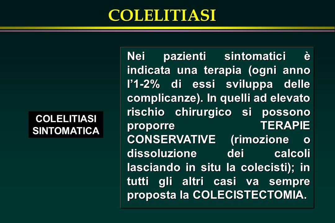 COLELITIASI COLELITIASI SINTOMATICA Nei pazienti sintomatici è indicata una terapia (ogni anno l1-2% di essi sviluppa delle complicanze).
