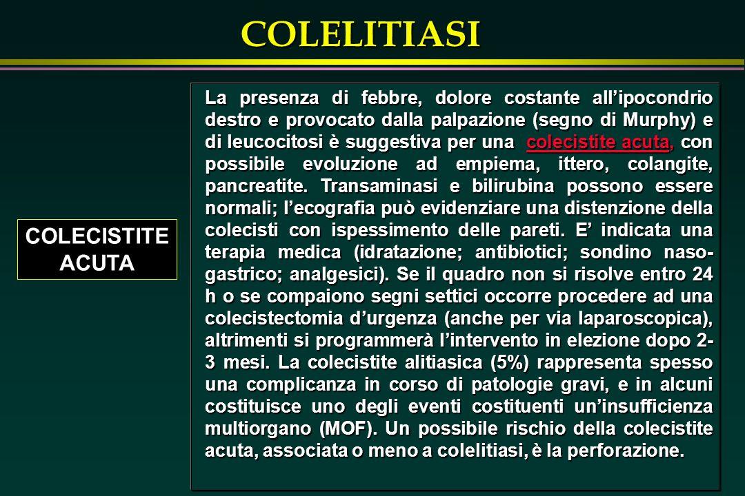 COLELITIASI COLECISTITE ACUTA La presenza di febbre, dolore costante allipocondrio destro e provocato dalla palpazione (segno di Murphy) e di leucocit