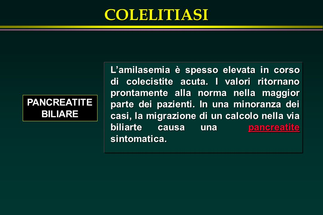 COLELITIASI PANCREATITE BILIARE Lamilasemia è spesso elevata in corso di colecistite acuta. I valori ritornano prontamente alla norma nella maggior pa
