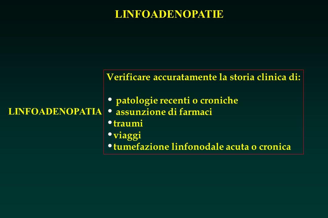 LINFOADENOPATIE LINFOADENOPATIA Verificare accuratamente la storia clinica di: patologie recenti o croniche assunzione di farmaci traumi viaggi tumefa