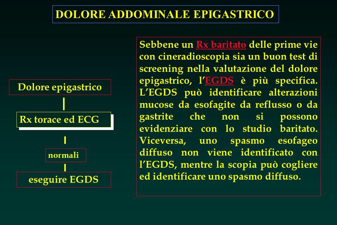 DOLORE ADDOMINALE EPIGASTRICO Sebbene un Rx baritato delle prime vie con cineradioscopia sia un buon test di screening nella valutazione del dolore ep