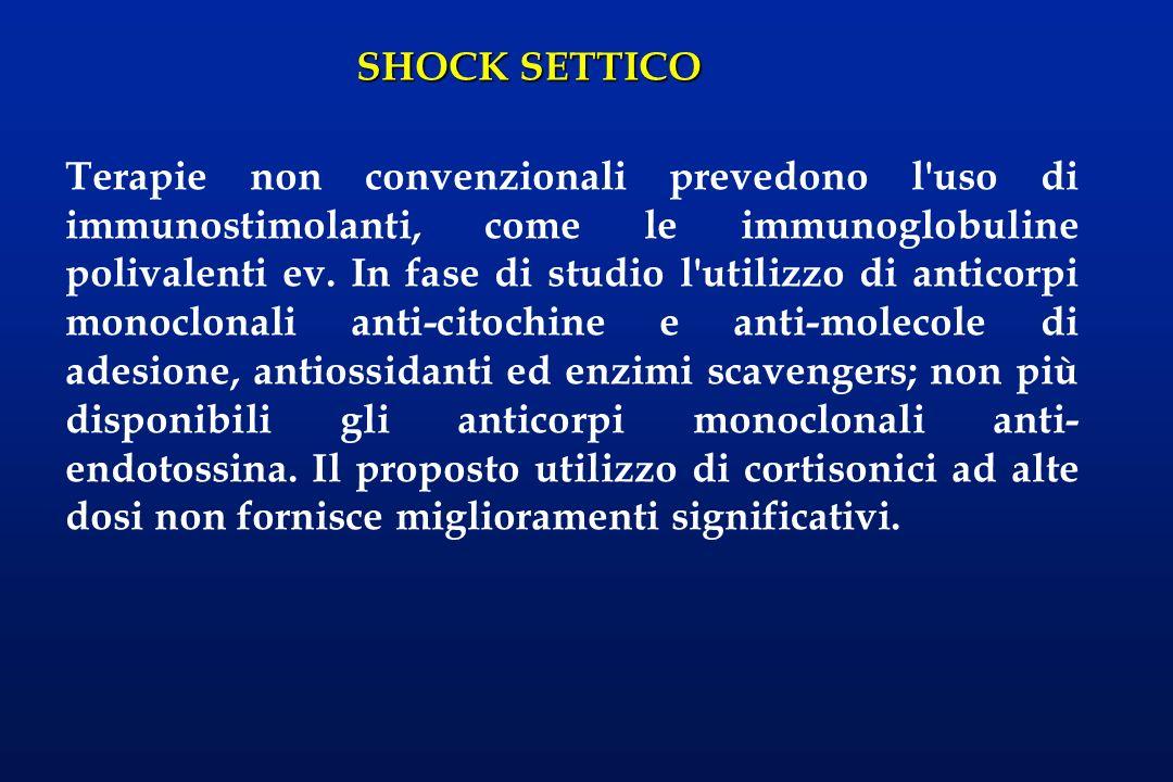SHOCK SETTICO Terapie non convenzionali prevedono l'uso di immunostimolanti, come le immunoglobuline polivalenti ev. In fase di studio l'utilizzo di a