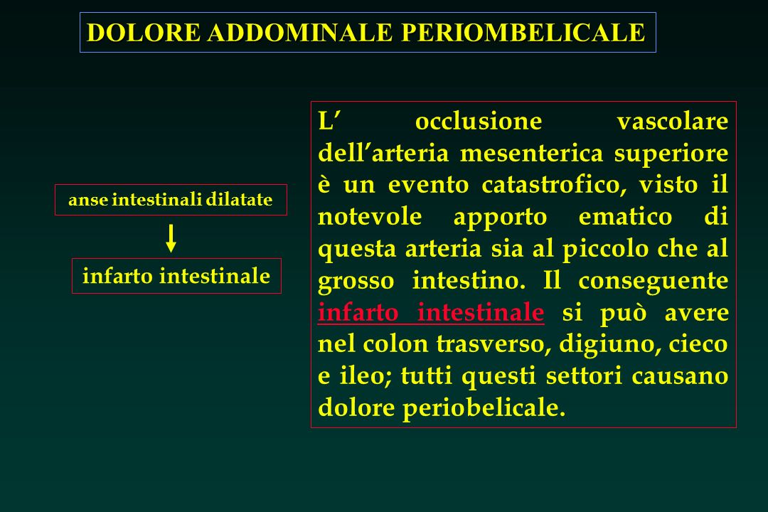 DOLORE ADDOMINALE PERIOMBELICALE infarto intestinale anse intestinali dilatate L occlusione vascolare dellarteria mesenterica superiore è un evento ca