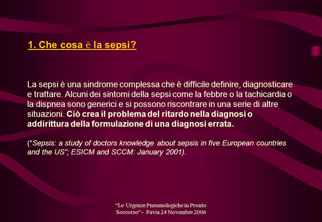 Le Urgenze Pneumologiche in Pronto Soccorso - Pavia 24 Novembre 2006 La sepsi è una sindrome complessa che è difficile definire, diagnosticare e tratt