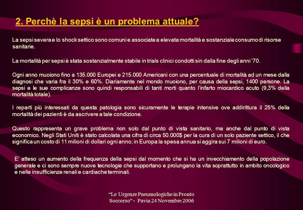 Le Urgenze Pneumologiche in Pronto Soccorso - Pavia 24 Novembre 2006 La sepsi severa e lo shock settico sono comuni e associate a elevata mortalità e