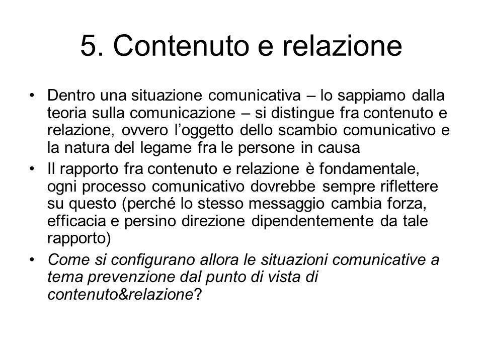 5. Contenuto e relazione Dentro una situazione comunicativa – lo sappiamo dalla teoria sulla comunicazione – si distingue fra contenuto e relazione, o