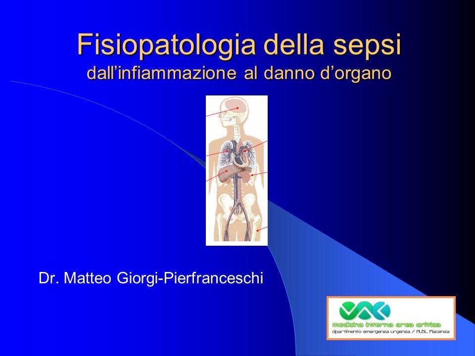 Fisiopatologia della sepsi dallinfiammazione al danno dorgano Dr. Matteo Giorgi-Pierfranceschi