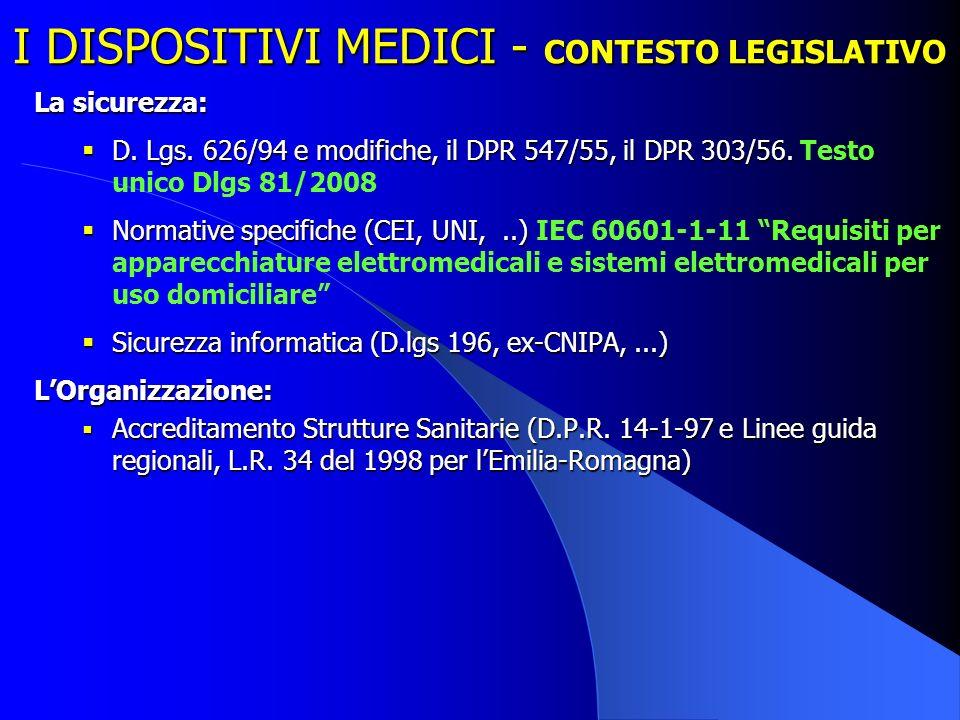 I DISPOSITIVI MEDICI - CONTESTO LEGISLATIVO La sicurezza: D. Lgs. 626/94 e modifiche, il DPR 547/55, il DPR 303/56. D. Lgs. 626/94 e modifiche, il DPR