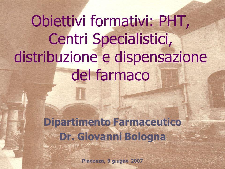 Obiettivi formativi: PHT, Centri Specialistici, distribuzione e dispensazione del farmaco Dipartimento Farmaceutico Dr.