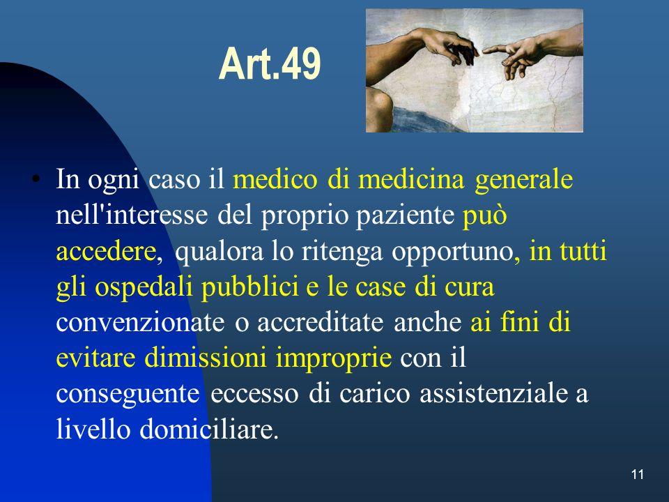 11 Art.49 In ogni caso il medico di medicina generale nell'interesse del proprio paziente può accedere, qualora lo ritenga opportuno, in tutti gli osp