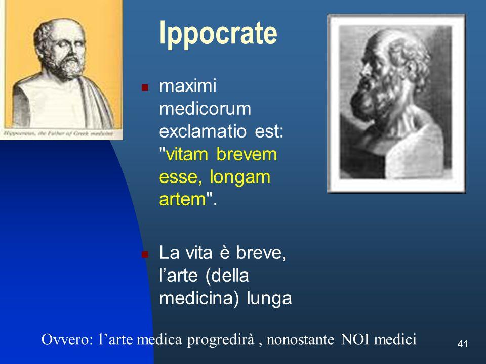 41 Ippocrate maximi medicorum exclamatio est: